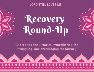 recovery-round-up-lord-still-loves-me-link-up