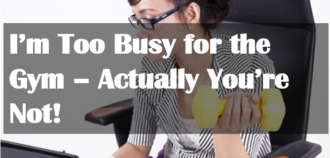 im-too-busy-for-the-gym-669x321